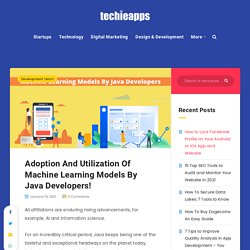 Adoption And Utilization Of Machine Learning Models By Java Developers! - Techieapps - Startups, Business, Technology News & Updates