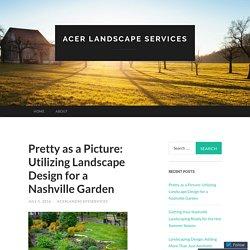 Pretty as a Picture: Utilizing Landscape Design for a Nashville Garden