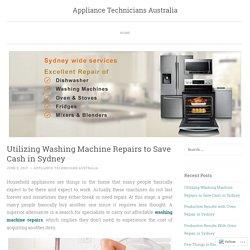 Utilizing Washing Machine Repairs to Save Cash in Sydney