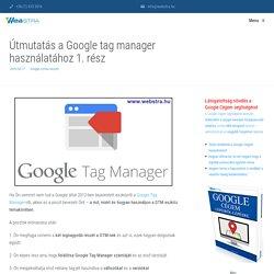Útmutatás a Google tag manager használatához 1. rész