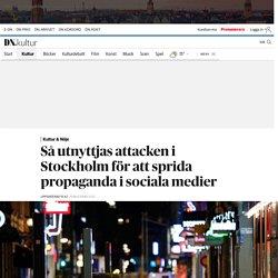Så utnyttjas attacken i Stockholm för att sprida propaganda i sociala medier