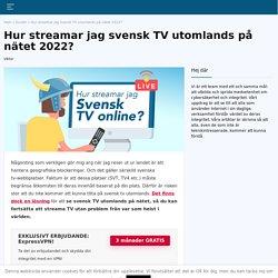 Hur ser jag svensk TV utomlands? Läs om den optimala lösningen!