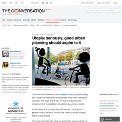 Utopia: seriously, good urban planning should aspire to it