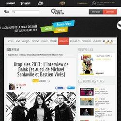 Utopiales 2013 : L'interview de Balak (et aussi de Michael Sanlaville et Bastien Vivès)
