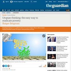 Utopian thinking: the easy way to eradicate poverty