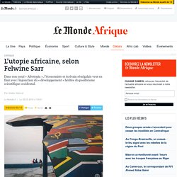 L'utopie africaine, selon Felwine Sarr
