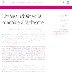 Utopies urbaines, la machine à fantasme