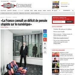 «La France connaît un déficit de pensée utopiste sur le numérique»