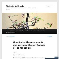 Om att utveckla elevers språk och skrivande i kursen Svenska 2 – så här gör j...