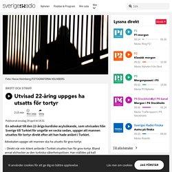 Utvisad 22-åring uppges ha utsatts för tortyr - Nyheter (Ekot)