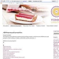 Yummy Lifestyle - Z uwielbienia dla jedzenia.: Alfabetyczny spis przepisów.