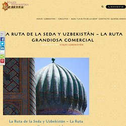 LA RUTA DE LA SEDA Y UZBEKISTÁN – LA RUTA GRANDIOSA COMERCIAL