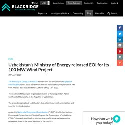 Uzbekistan's Ministry of Energy released EOI for its 100 MW Wind Project