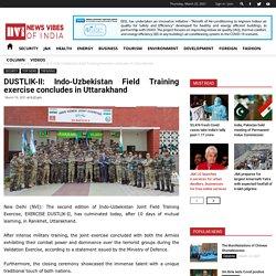 DUSTLIK-II: Indo-Uzbekistan Field Training exercise concludes in Uttarakhand