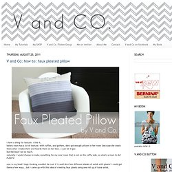 V and Co: how to: faux pleated pillow