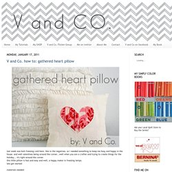 V and Co. how to: gathered heart pillow