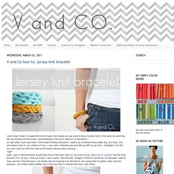 V and Co how to: jersey knit bracelet - StumbleUpon