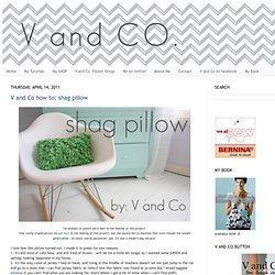 V and Co how to: shag pillow