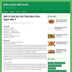 Đổi Vị Với Nui Sốt Thịt Băm Viên Ngon Hết Ý – Món Ngon Mỗi Ngày