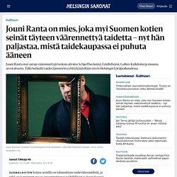 Jouni Ranta on mies, joka myi Suomen kotien seinät täyteen väärennettyä taidetta – nyt hän paljastaa, mistä taidekaupassa ei puhuta ääneen - Kulttuuri