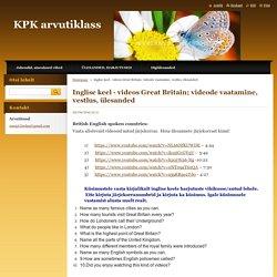 Inglise keel - videos Great Britain; videode vaatamine, vestlus, ülesanded