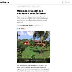 Comment réussir ses vacances avec internet: Voyages ou séjours, utiliser le web pour faire les bons choix