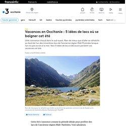 Vacances en Occitanie : 5 idées de lacs où se baigner cet été