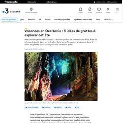 Vacances en Occitanie : 5 idées de grottes à explorer cet été