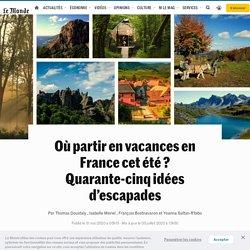 Où partir en vacances en France cet été? Quarante-cinq idées d'escapades