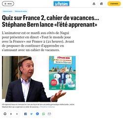 Quiz sur France 2, cahier de vacances... Stéphane Bern lance «l'été apprenant»...
