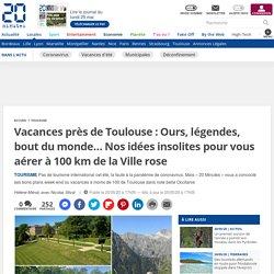 Vacances près de Toulouse: Ours, légendes, bout du monde… Nos idées insolites pour vous aérer à 100km de la Ville rose
