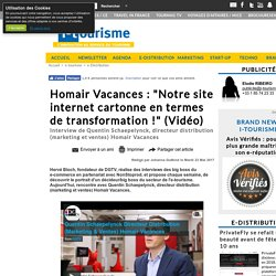 """Homair Vacances : """"Notre site internet cartonne en termes de transformation !"""" (Vidéo)"""