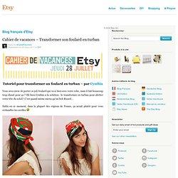Cahier de vacances – Transformer son foulard en turban