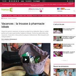 Vacances : la trousse à pharmacie idéale