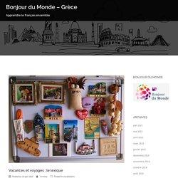 Vacances et voyages : le lexique – Bonjour du Monde – Grèce