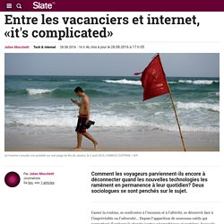 Entre les vacanciers et internet, «it's complicated»