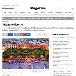 Vacation guide: San Miguel de Allende, Mexico, offers beauty, history - Magazine