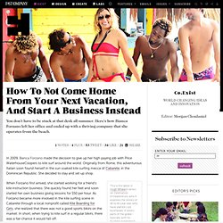 How To Not Come Home From Your Next Vacation, And Start A Business Instead