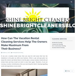 How Can The Vacation Rental Cleaning Services Help The Owners Make Maximum From Their Business?