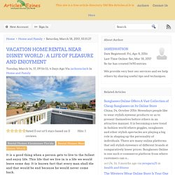 VACATION HOME RENTAL NEAR DISNEY WORLD : A LIFE OF PLEASURE AND ENJOYMENT