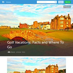 Golf Vacations: Facts and Where To Go (with image) · golftripjunkie