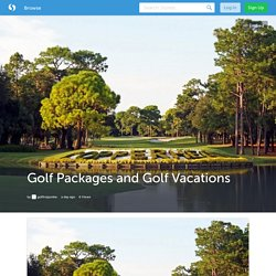 Golf Packages and Golf Vacations (with image) · golftripjunkie