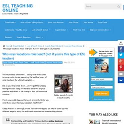 Who says vacations must end? (not if you're this type of ESL teacher) - ESL Teaching Online