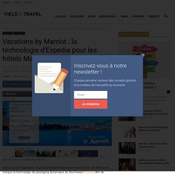 Vacations by Marriot : la technologie d'Expedia pour les hôtels Marriott