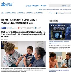 No MMR-Autism Link in Large Study of Vaccinated vs. Unvaccinated Kids