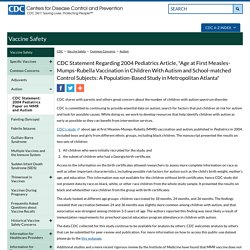 "CDC Statement Regarding 2004 Pediatrics Article, ""Age at First Measles-Mumps-Rubella Vaccination in Children With Autism and School-matched Control Subjects: A Population-Based Study in Metropolitan Atlanta"" Autism"