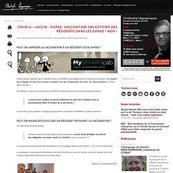 COVID19 – Vaccin - EHPAD. Vaccination obligatoire des résidents dans les EHPAD ? NON !
