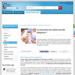 La vaccination des enfants est-elle obligatoire ? - Allo-M decins