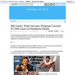 Bill Gates' Polio Vaccine Program Caused 47,500 Cases of Paralysis Death