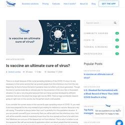 Is vaccine an ultimate cure of virus? - Genesis-Ark